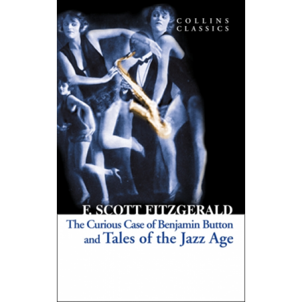 The Curious Case of Benjamin Button and Tales of the Jazz Age (Collins Classics)