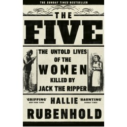 The Five - The Untold Lives of the Women Killed by Jack the Ripper
